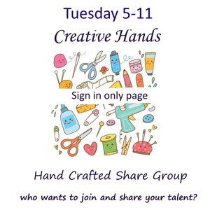 Tuesday 5-11 Sign Up Creative Hands Share Group